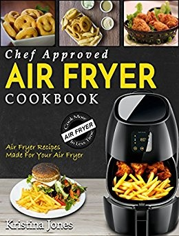 air Fryer Cookbook Chef Approved Air Fryer Recipes Made For Your Air Fryer – Cook More In Less Time