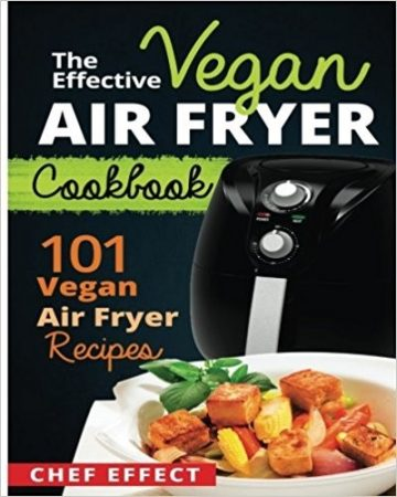the Effective Vegan Air Fryer Cookbook